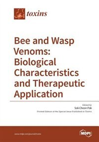 Bee and Wasp Venoms Biological Characteristics and Therapeutic Application by Sok Cheon Pak