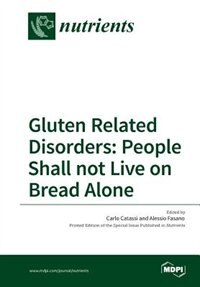 Gluten Related Disorders: People Shall not Live on Bread Alone by Carlo Catassi