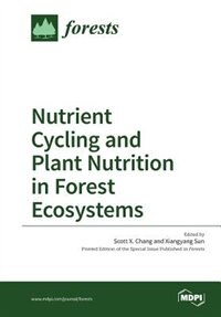 Nutrient Cycling and Plant Nutrition in Forest Ecosystems by Scott X. Chang