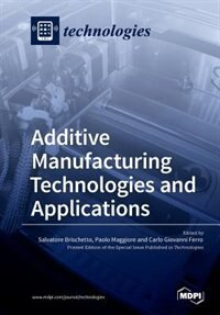 Additive Manufacturing Technologies and Applications by Salvatore Brischetto