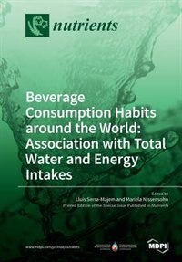 Beverage Consumption Habits around the World: Association with Total Water and Energy Intakes by Lluis Serra-Majem