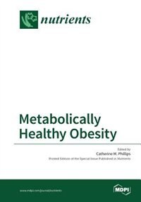 Metabolically Healthy Obesity by Catherine M. Phillips