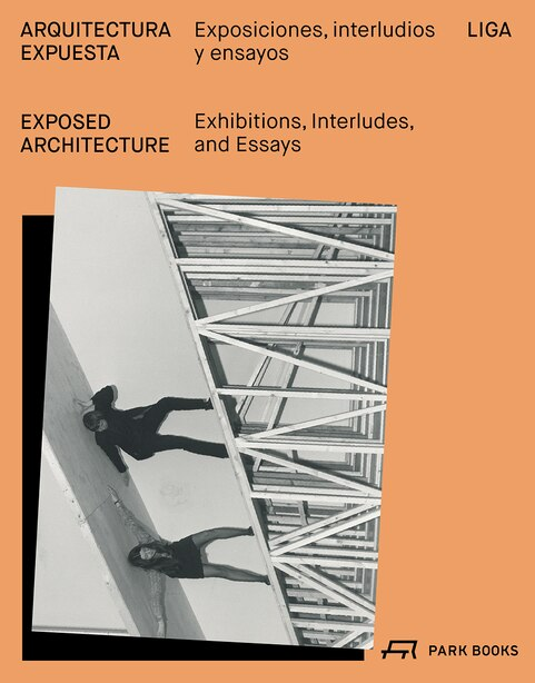 Exposed Architecture: Exhibitions, Interludes, And Essays by Isabel Abascal