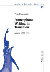 Francophone Writing in Transition: Algeria 1900-1945
