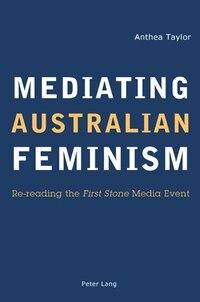 Mediating Australian Feminism: Re-reading the First Stone Media Event
