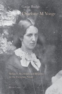 Charlotte M Yonge: Religion, Feminism and Realism in the Victorian Novel