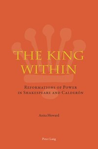 The King Within: Reformations of Power in Shakespeare and Calderón