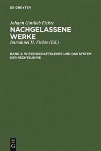 Wissenschaftslehre und das System der Rechtslehre by Johann Gottlieb Fichte