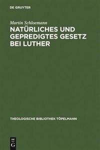 Natürliches und gepredigtes Gesetz bei Luther by Martin Schloemann