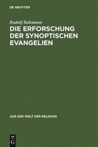 Die Erforschung der synoptischen Evangelien by Rudolf Bultmann
