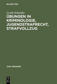 Übungen in Kriminologie, Jugendstrafrecht, Strafvollzug by Ursula Schneider