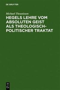 Hegels Lehre vom absoluten Geist als theologisch-politischer Traktat by Michael Theunissen