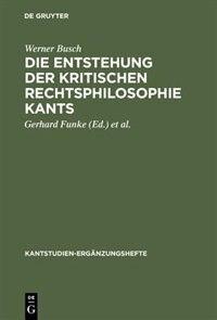 Die Entstehung der kritischen Rechtsphilosophie Kants by Werner Werner Busch