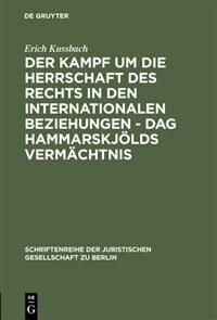 Der Kampf um die Herrschaft des Rechts in den internationalen Beziehungen - Dag Hammarskjölds Vermächtnis by Erich Kussbach