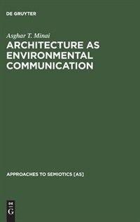 Architecture as Environmental Communication by Asghar T. Minai