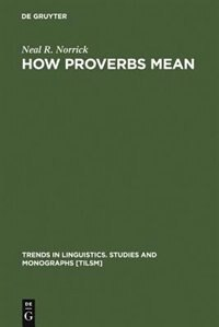 How Proverbs Mean by Neal R. Norrick