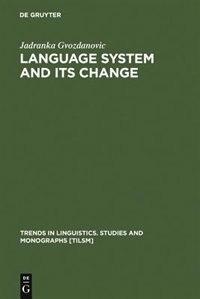Language System and its Change by Jadranka Gvozdanovic