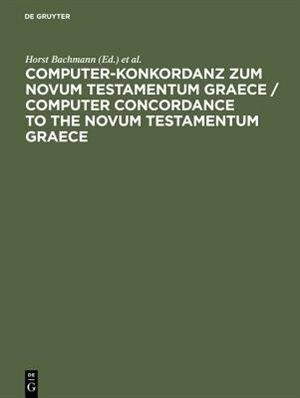 Computer-Konkordanz zum Novum Testamentum Graece / Computer Concordance to the Novum Testamentum Graece by Horst Bachmann