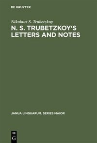 N. S. Trubetzkoy's Letters and Notes: (Mostly in Russian) by Nikolaus S. Trubetzkoy