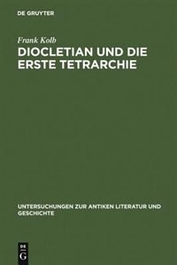Diocletian und die Erste Tetrarchie by Frank Kolb