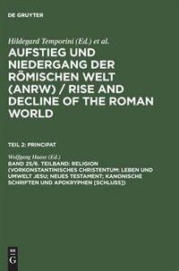 Religion (Vorkonstantinisches Christentum: Leben Und Umwelt Jesu; Neues Testament; Kanonische Schriften Und Apokryphen [Schluss]) by Wolfgang Haase