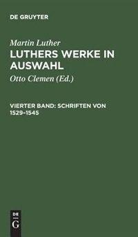 Luthers Werke in Auswahl, Vierter Band, Schriften von 1529-1545 by Martin Luther