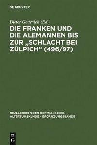 """Die Franken und die Alemannen bis zur """"Schlacht bei Zülpich"""" (496/97) by Dieter Geuenich"""