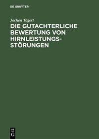 Die gutachterliche Bewertung von Hirnleistungsstörungen by Jochen Tägert