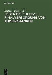 Leben bis zuletzt - Finalversorgung von Tumorkranken by Hartmut Reiners