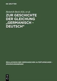 """Zur Geschichte der Gleichung """"germanisch - deutsch"""" by Heinrich Beck"""