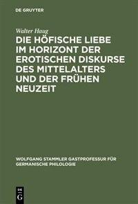 Die höfische Liebe im Horizont der erotischen Diskurse des Mittelalters und der Frühen Neuzeit by Walter Haug