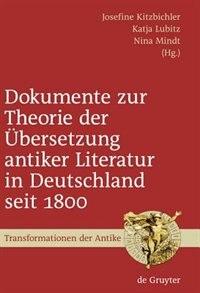 Dokumente zur Theorie der Übersetzung antiker Literatur in Deutschland seit 1800 by Josefine Kitzbichler
