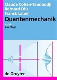 Cohen-Tannoudji, Claude; Diu, Bernard; Laloë, Franck: Quantenmechanik. Band 1 by Claude Cohen-Tannoudji