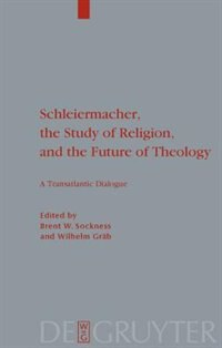 Schleiermacher, the Study of Religion, and the Future of Theology by Wilhelm Gräb