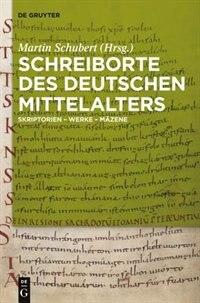 Schreiborte des deutschen Mittelalters by Martin Schubert