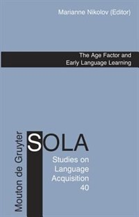 The Age Factor and Early Language Learning by Marianne Nikolov