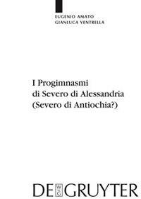 I Progimnasmi di Severo di Alessandria (Severo di Antiochia?) by Eugenio Amato