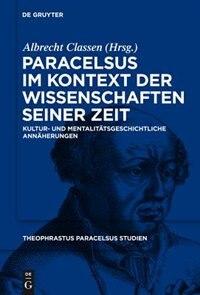 Paracelsus im Kontext der Wissenschaften seiner Zeit by Albrecht Classen