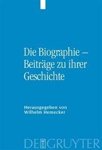 Die Biographie - Beiträge zu ihrer Geschichte by Wilhelm Hemecker