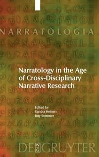 Narratology in the Age of Cross-Disciplinary Narrative Research by Sandra Heinen