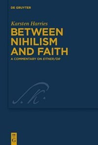 Between Nihilism and Faith by Karsten Harries