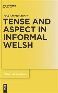 Tense and Aspect in Informal Welsh by Bob Morris Jones
