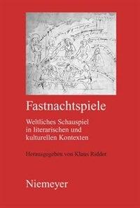 Fastnachtspiele: Weltliches Schauspiel in Literarischen und Kulturellen Kontexten by Klaus Ridder