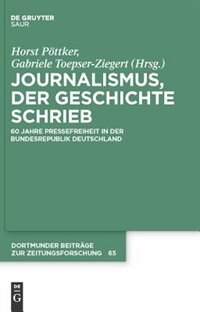 Journalismus, der Geschichte schrieb by Horst Pöttker