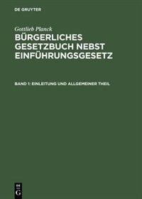 Bürgerliches Gesetzbuch nebst Einführungsgesetz, Band 1, Einleitung und Allgemeiner Theil by Gottlieb Planck