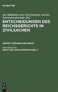 Entscheidungen des Reichsgerichts in Zivilsachen, Recht der Schuldverhältnisse, 3 by Mitgliedern des Gerichtshofes
