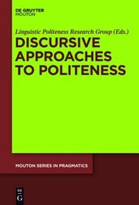 Discursive Approaches to Politeness by Linguistic Politeness Research Group