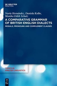 A Comparative Grammar of British English Dialects, Volume 2, Modals, Pronouns and Complement Clauses by Nuria Hernández