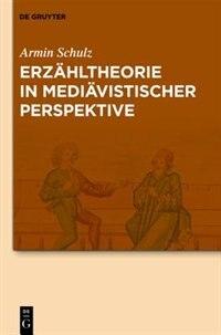 Erzähltheorie in mediävistischer Perspektive by Armin Schulz
