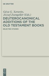 Deuterocanonical Additions of the Old Testament Books by Géza G. Xeravits